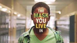 """The Mask You Live In"" can be found on Kanopy though the Library website."
